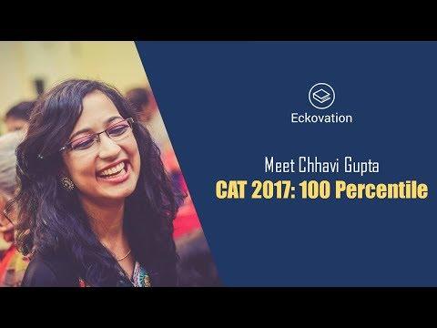 CAT 2017 Topper Talk: Meet Chhavi Gupta | CAT Topper | 100 Percentile | Eckovation