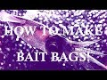 HOW TO MAKE BAIT BAGS!