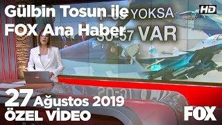 Erdoğan'dan Su-57 hamlesi! 27 Ağustos 2019 Gülbin Tosun ile FOX Ana Haber