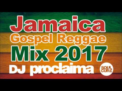JAMAICA GOSPEL REGGAE MIX 2017 - DJ PROCLAIMA GOSPEL REGGAE MIX