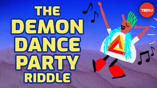 Can you solve the demon dance party riddle? - Edwin Meyer