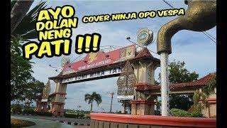 AYO DOLAN NENG PATI,  COVER Parodi Ninja opo Vespa.