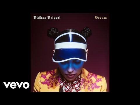 Bishop Briggs  Dream Audio