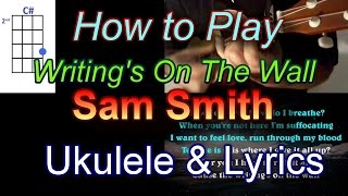 How to play Writing's On The Wall by Sam Smith Ukulele Guitar Chords with Lyrics