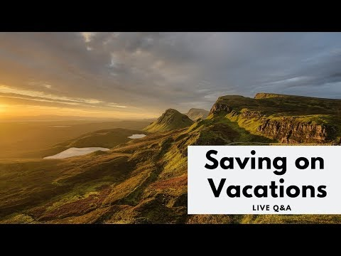 Saving on Vacations + Live Q&A