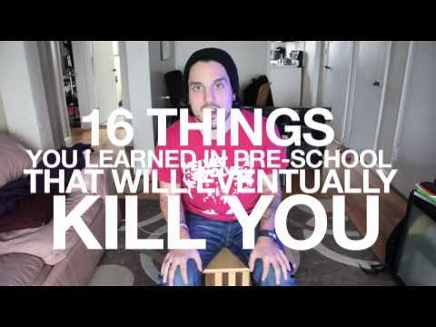 16 things you learned in pre-school that will eventually Kill you.