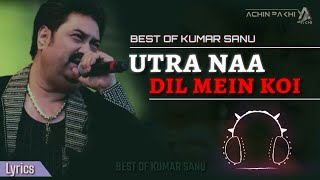 Utra Na Dil Mein Koi | Kumar Sanu | Love Song | Lyrics By Achin Pakhi 🕊