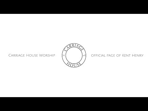KENT HENRY // CHM LIVE WORSHIP 2-19-19 // CARRIAGE HOUSE WORSHIP