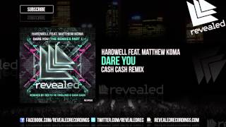 Hardwell feat. Matthew Koma - Dare You (Cash Cash Remix) [OUT NOW!]