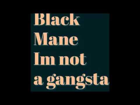 Black Mane I'm Not A Gangsta