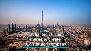 Dubai tech firms merge to create a US$1 billion company