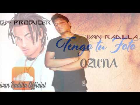 Ozuna-Tu Foto (Ivan Radilla Remix Extended)
