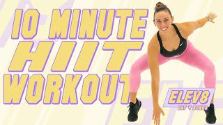 10 Minute HIIT Cardio Workout! | The ELEV8 Challenge | Day 4