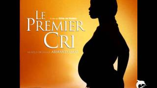 Le Premier Cri (The First Cry) - Armand Amar - City Of The Birth
