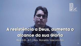 Culto - 22.03.20 - A resistência a Deus aumenta o alcance da sua glória