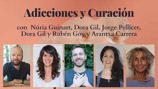 Adicciones y Curación con Jorge Pellicer, Núria Guinart, Dora Gil, Rubén Goy y Arantxa Carrera