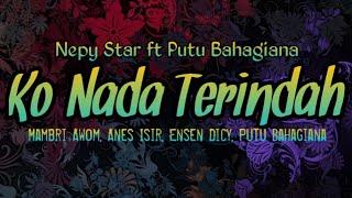Nepy Star Ft Putu Bahagiana - Ko Nada Terindah  ||   Lyric Video