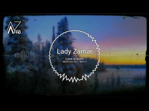 Lady Zamar - Love is blind (Bruno M's Remix) [AFROHOUSE] 2017