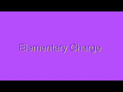 How to Pronounce Elementary Charge