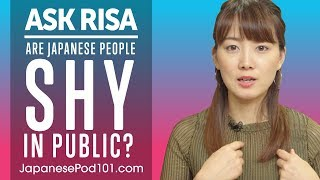 Are Japanese People Shy in Public? Ask Risa
