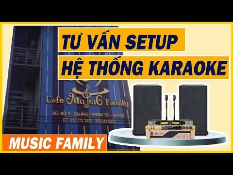 Tư vấn Setup hệ thống dàn âm thanh karaoke kinh doanh cao cấp - FAMILY - Hà Nội