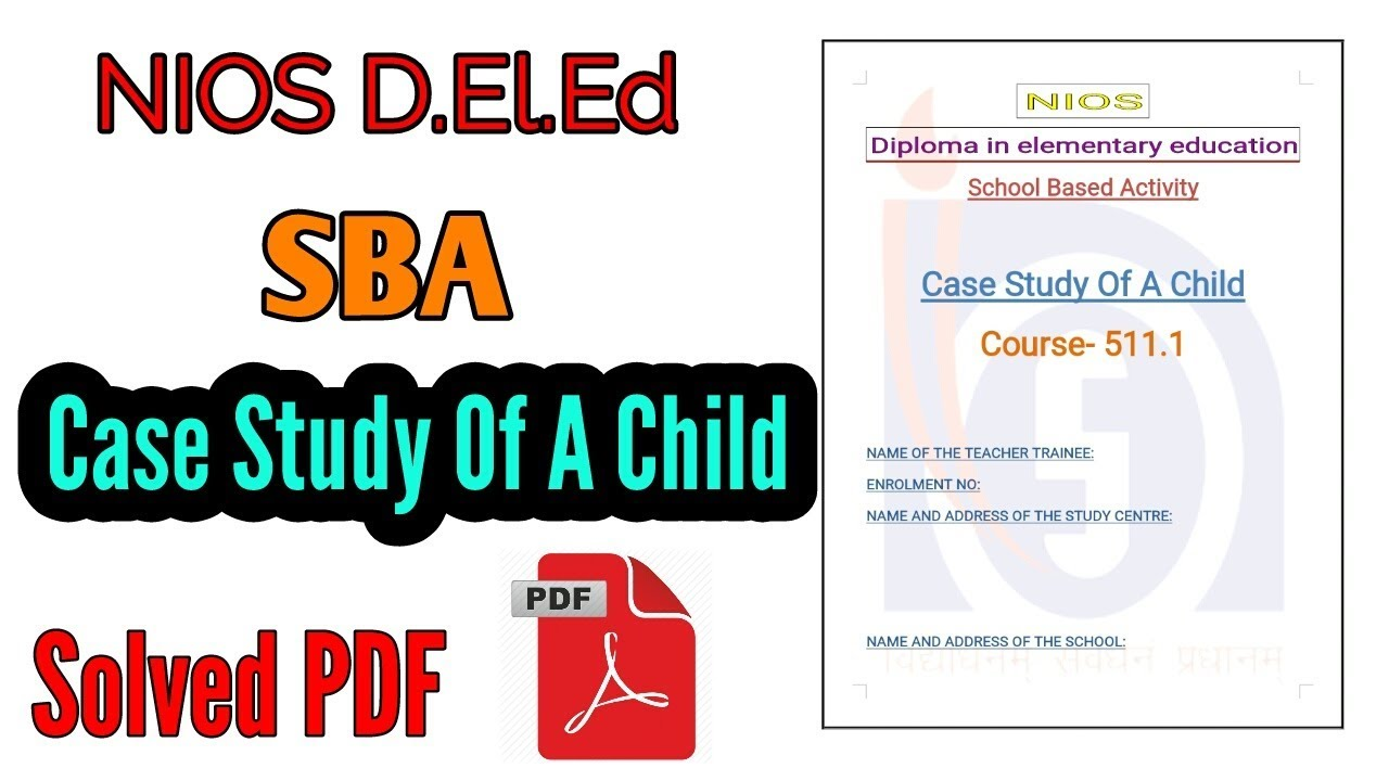 Case Study Of A Child (SBA) Completely Solved NIOS D.El.Ed #1