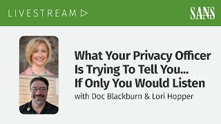 What Your Privacy Officer Is Trying To Tell You...If only you would listen.