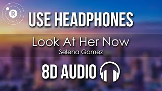 Selena Gomez Look At Her Now (8D AUDIO)