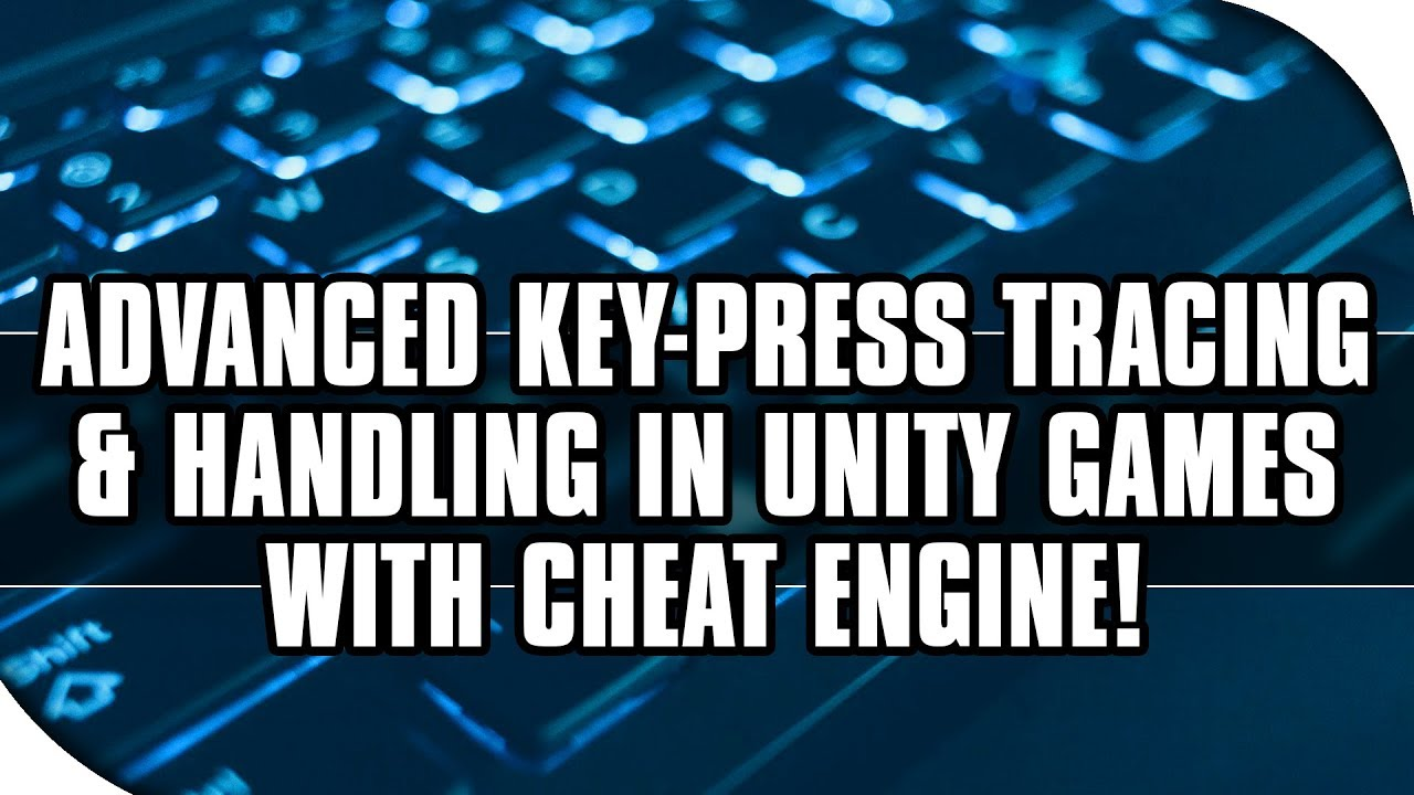 Game Hacking Tutorial: Advanced Key-Press Tracing and Handling in Unity  Games with Cheat Engine!