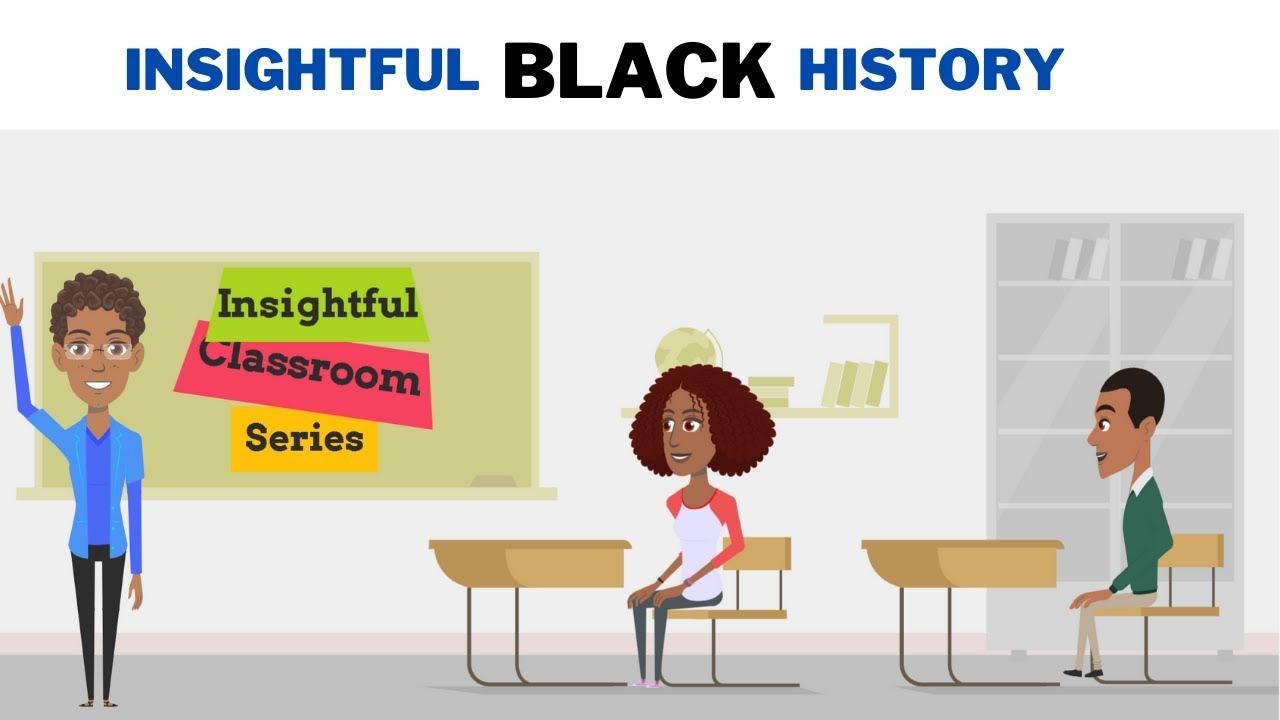 Insightful Classroom Series - Black History Month (Black History Animated)