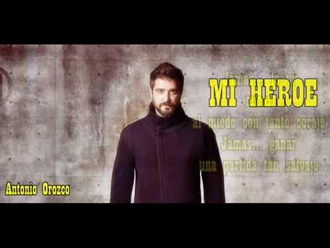 Antonio Orozco - Mi héroe con letra