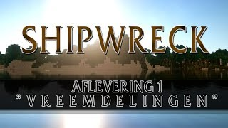 "[NIEUWE SERIE] Shipwreck - Aflevering 1 - ""Vreemdelingen"""