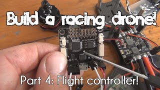 How to build a racing drone | Part 4: Flight Controller Installation! UPDATED
