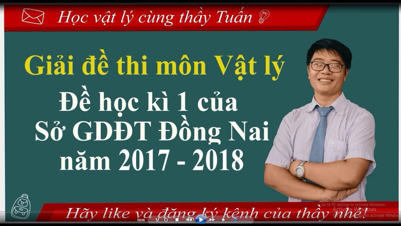 Giải đề thi của sở GDĐT Đồng Nai năm 2017- 2018 – #HVLCTT – Học vật lý cùng thầy Tuấn