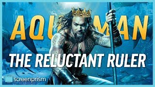 Aquaman: The Reluctant Ruler (Spoiler-free)