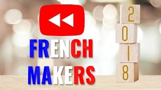 Le Youtube Rewind des Makers Francophones - 2018