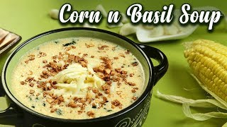 Corn n Basil Soup Recipe - Quick & Easy Soup - Monsoon Delights - Sonali Raut