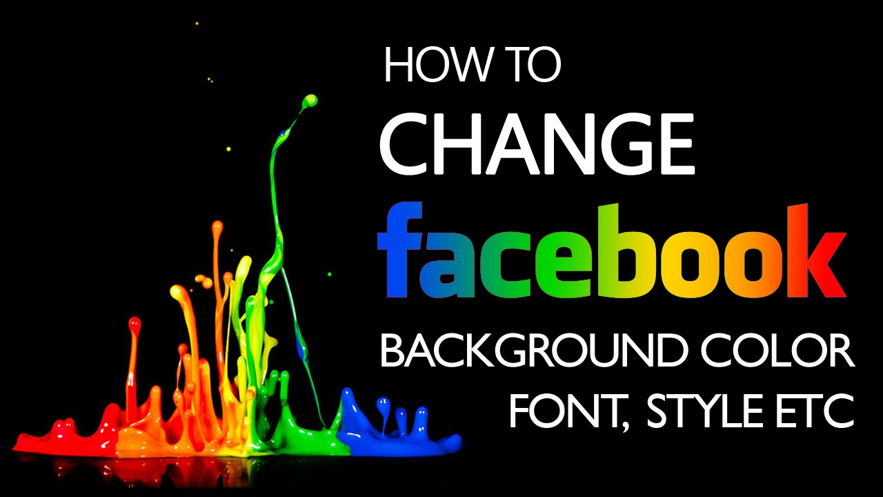 How to change Facebook background color , Font, Style etc.