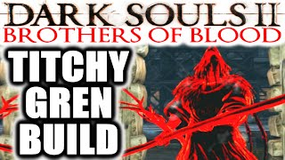 Dark Souls 2 PvP: EXTREME RAGE: Brothers of Blood - TITCHY GREN BUILD