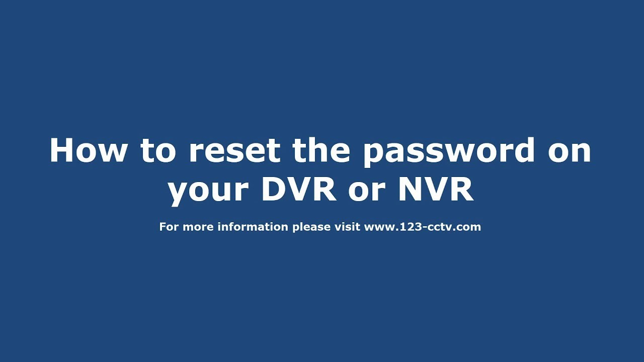 How to reset the password on your DVR or NVR
