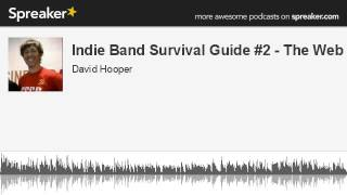 Indie Band Survival Guide #2 - The Web (made with Spreaker)