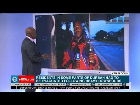 Residents in some parts of Durban had to be evacuated