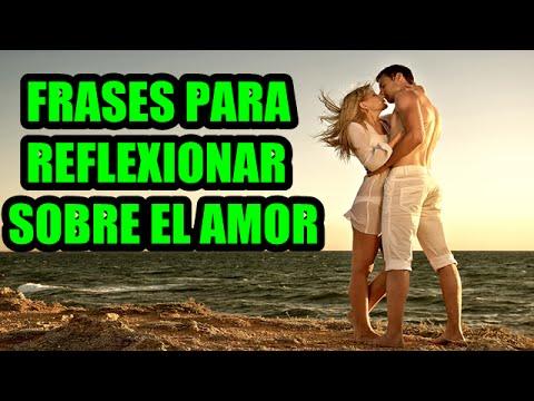 Frases Para Reflexionar Sobre El Amor Frases Bonitas Youtube