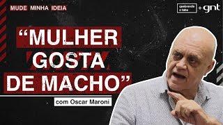 """""""Mulher gosta de macho"""": você concorda com Oscar Maroni?   Mude Minha Ideia   Quebrando o Tabu"""