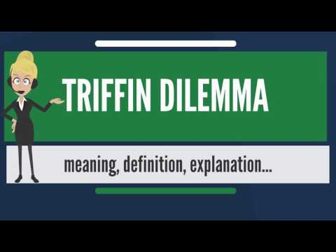 What is TRIFFIN DILEMMA? What does TRIFFIN DILEMMA mean? TRIFFIN DILEMMA meaning & explanation