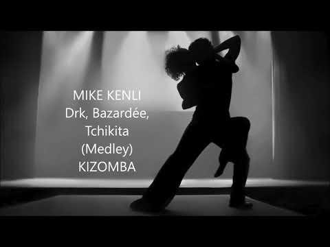 MIKE KENLI - Drk, Bazardée, Tchikita (Medley) KIZOMBA