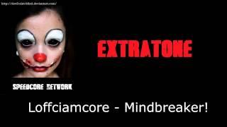 [Extratone] Loffciamcore - Mindbreaker!