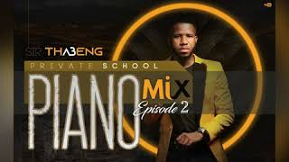 Sir Thabeng - Private School Piano Mix  (Episode 2)