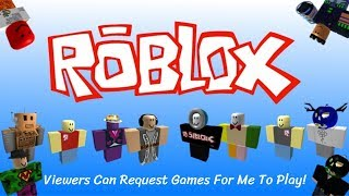 Roblox Stream | Viewers Can Request Games For Me To Play | Come Join!