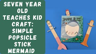 7 Year Old Teaches Kid Craft: How to Make a Simple Popsicle Stick Mermaid